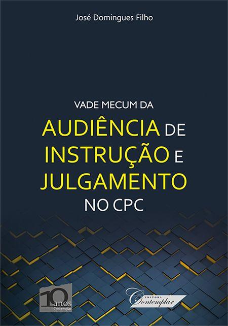 Vade Mecum da Audiência de Instrução e Julgamento no CPC - 1ª Ed.