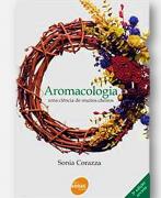 AROMACOLOGIA - uma ciência de muitos cheiros