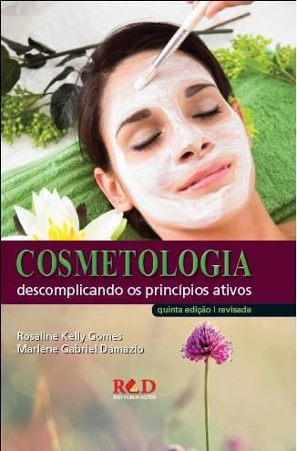 COSMETOLOGIA  - Descomplicando os princípios ativos - 5ª Ed Revisada