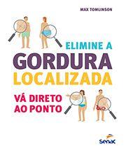 ELIMINE A GORDURA LOCALIZADA: vá direto ao ponto