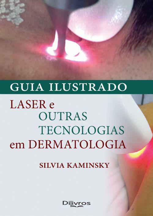 GUIA ILUSTRADO - LASER E OUTRAS TECNOLOGIAS EM DERMATOLOGIA