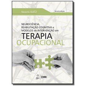 Neurociência, Reabilitação Cognitiva e Modelos de Intervenção em Terapia Ocupacional