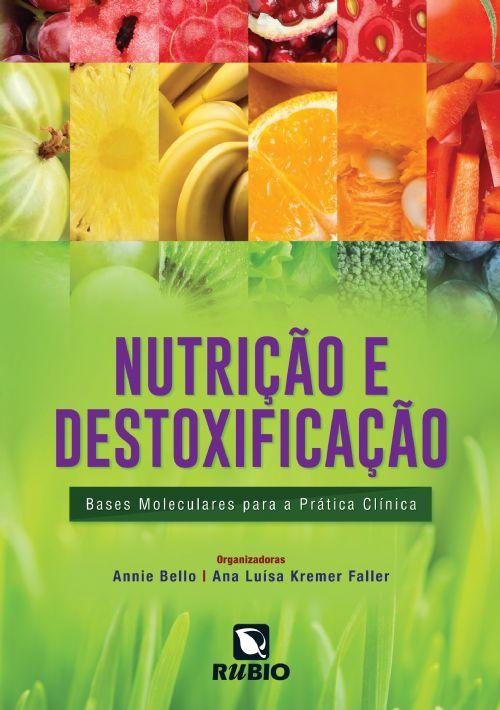 NUTRIÇÃO E DESTOXIFICAÇÃO - BASES MOLECULARES PARA A PRÁTICA CLÍNICA