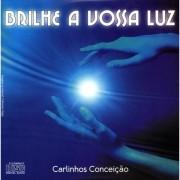 CD - Carlinhos Conceição - Brilhe a Vossa Luz
