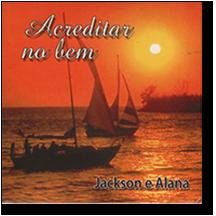 CD - Jackson e Alana - Acreditar no bem