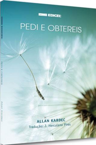 Livro - Allan Kardec - Pedi e Obtereis