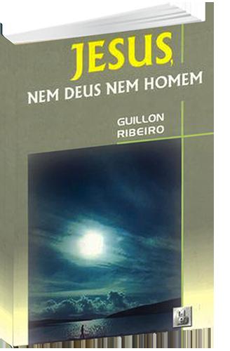 Livro - Guillon Ribeiro - Jesus, Nem Deus Nem Homem