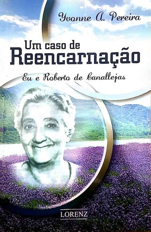 Livro - Yvonne A. Pereira - Um caso de reencarnação - Eu e Roberto de Canallejas