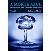 A Morte Azul - o Intrigante Perigo do Passado e do Presente na Água que Você Bebe