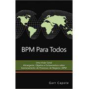 BPM Para Todos: Uma Viso Geral Abrangente, Objetiva E Esclarecedora Sobre