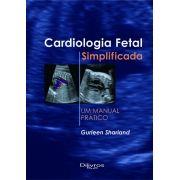 CARDIOLOGIA FETAL SIMPLIFICADA - UM MANUAL PRATICO