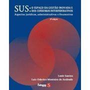 Sus - o Espaço da Gestão Inovada e Dos Consensos Interfederativos (9788562844012)