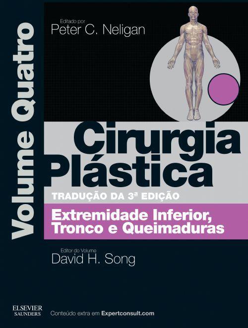 CIRURGIA PLASTICA VOL. 4 - EXTREMIDADE INFERIOR TROCO E QUEIMADURAS