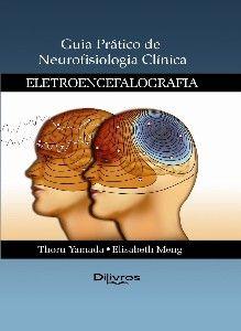 GUIA PRATICO DE NEUROFISIOLOGIA CLINICA - ELETROENCEFALOGRAFIA