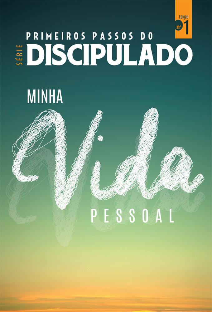 Discipulado vol. 01 - MINHA VIDA PESSOAL - Série primeiros passos do discipulado