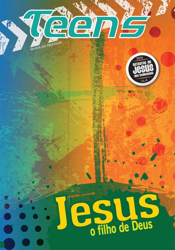 Teens 04 - Jesus o filho de Deus (professor)