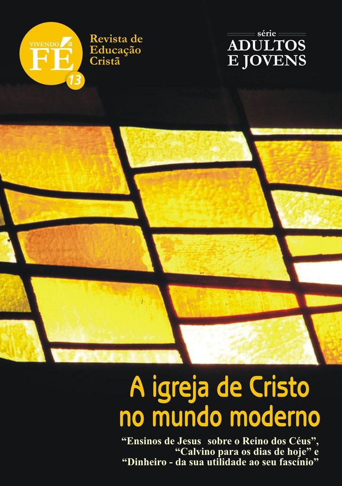 Vivendo a Fé 13 - A Igreja de Cristo no Mundo Moderno