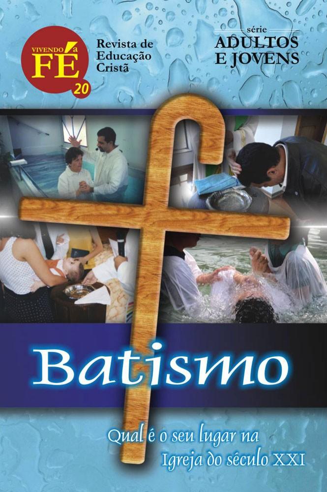 Vivendo a Fé 20 - Batismo, qual é o seu lugar na igreja do séc. XXI