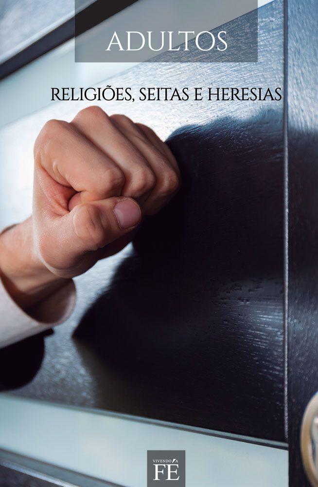 Vivendo a fé 40 - Religiões, Seitas e Heresias