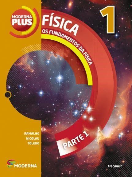 Moderna Plus - Física - Os Fundamentos da Física - Parte I - 1º Ano - 11ª Ed. 2015