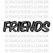585 - FRIENDS com linhas brancas - SCRAP GOODIES
