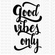 685 - good vibes only - SCRAP GOODIES