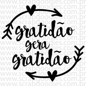 612 - Gratidão gera gratidão  - SCRAP GOODIES