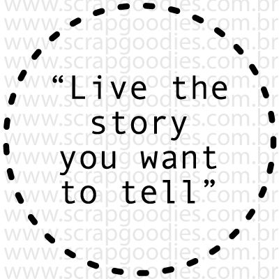 738 - Live the story you want do tell  - SCRAP GOODIES