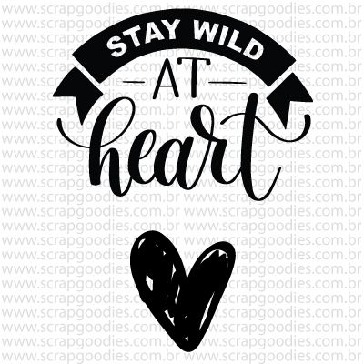758 - Stay wild at heart  - SCRAP GOODIES