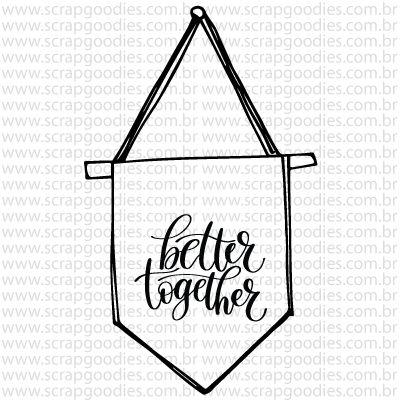 "761 - Bandeirola ""better together""  - SCRAP GOODIES"