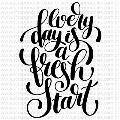 762 - Every day is a fresh start  - SCRAP GOODIES