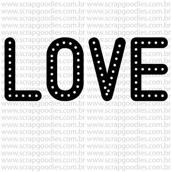 809 - LOVE com pontinhos  - SCRAP GOODIES