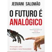 O futuro é analógico, provocações sobre tecnologia e nossa humanidade