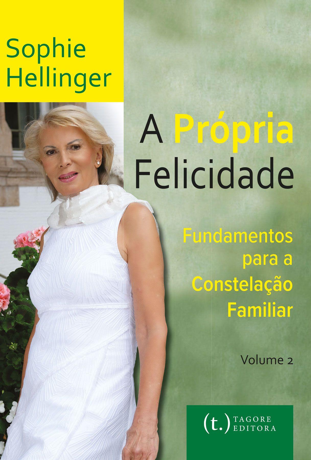 A própria felicidade - volume 2: fundamentos para a Constelação familiar