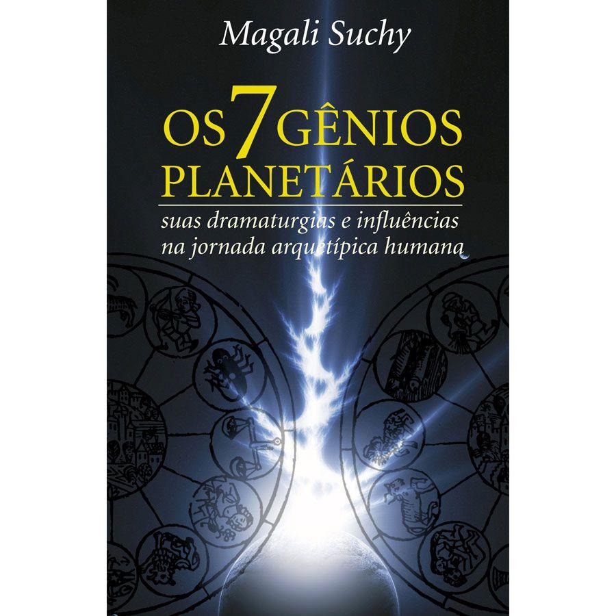 Os 7 gênios planetários – Suas dramaturgias e influências na jornada arquetípica humana (A astrologia esotérica e a mitologia)