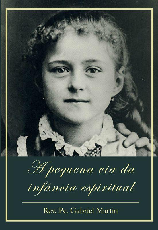 A pequena via da infância espiritual - Rev. Pe. Gabriel Martin  - Livraria Santa Cruz