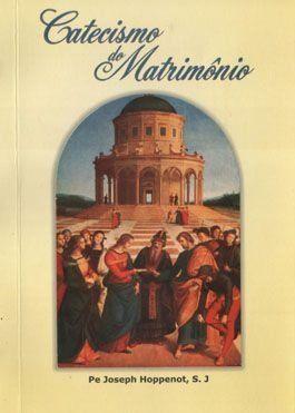 Catecismo do Matrimônio - Rev. Pe. Joseph Hoppenot, S. J.  - Livraria Santa Cruz