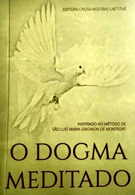 O Dogma Meditado - Inspirado no método de São Luis de Montfort