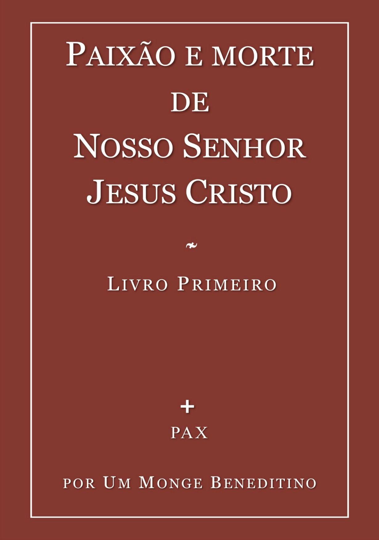 Paixão e Morte de Nosso Senhor Jesus Cristo - Livro I  - Livraria Santa Cruz