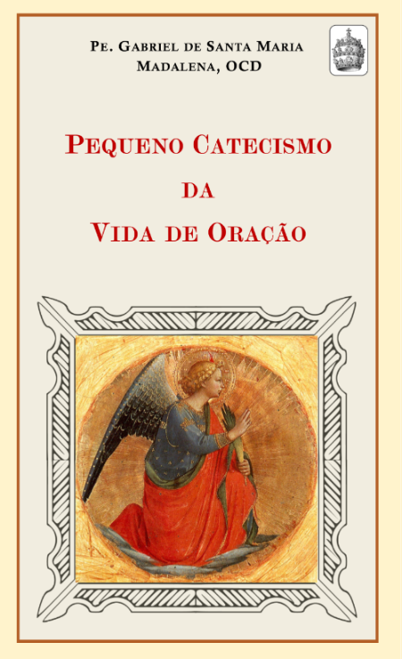 Pequeno Catecismo da Vida de Oração - Pe. Gabriel de Santa Maria Madalena