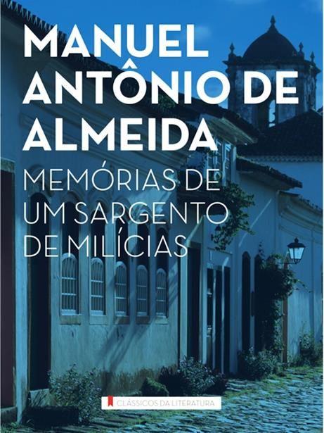 Memórias de um Sargento de Milícias - Coleção Clássicos da Literatura