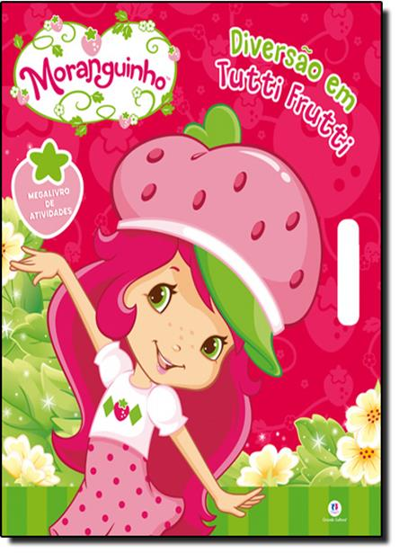Moranguinho: Diversão em Tutti Frutti - Megalivro de Atividades