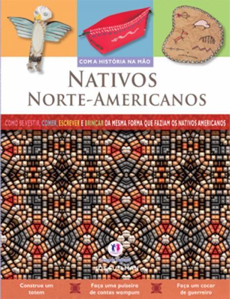 Nativos Norte-americanos - Coleção Com a História na Mão