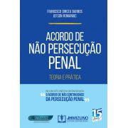 ACORDO DE NÃO PERSECUÇÃO PENAL - TEORIA E PRÁTICA