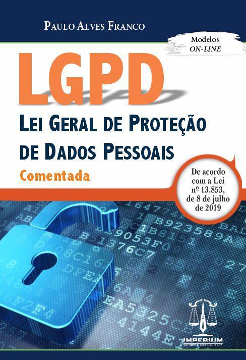 LGPD - LEI GERAL DE PROTEÇÃO DE DADOS - COMENTADA