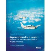 Aprendendo a voar - 5ª edição: manual de treinamento básico - piloto de avião (Edgar Orlando Camilo Prochaska)