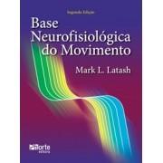 Base neurofisiológica do movimento - 2ª edição (Mark L. Latash)