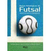 Bases fisiológicas do Futsal: aspectos para o treinamento (Henrique Miguel, Marcus Vinicius de Almeida Campos)
