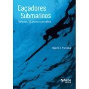 Caçadores submarinos: histórias, técnicas e conceitos (Edgar Orlando Camilo Prochaska)