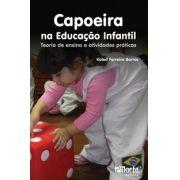 Capoeira na Educação Infantil: teoria de ensino e atividades práticas ( Kaled Ferreira Barros)